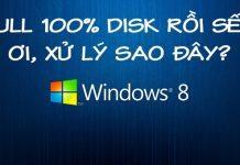 5 bước để sửa lỗi Full Disk 100% trên Windows 8/8.1/10