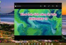 Bật tính năng ẩn trên Windows 10, nhỏ mà hữu dụng