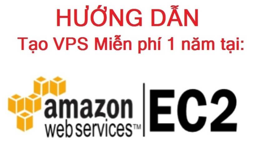 Cách đăng ký VPS Free AWS của Amazon 1 năm mới nhất