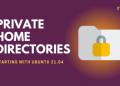 Thư mục Home sẽ chuyển sang chế độ Private trong Ubuntu 21.04? 3