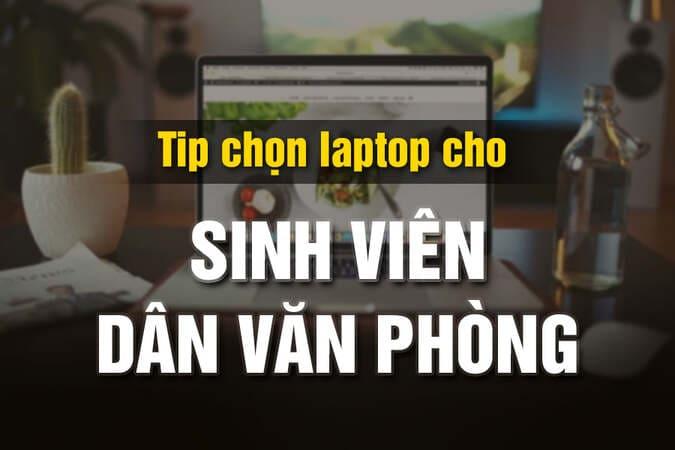 Kinh nghiệm mua Laptop dành cho Sinh viên, Dân văn phòng