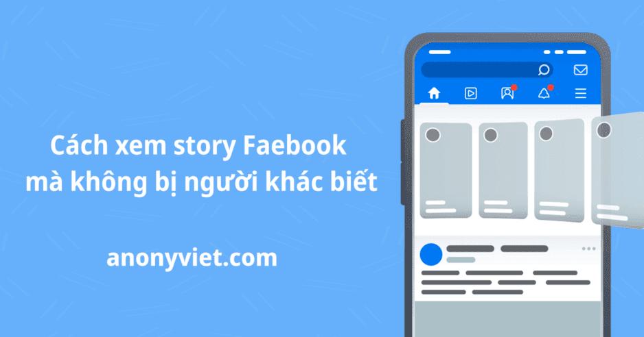 Cách xem story Facebook mà không bị người khác biết