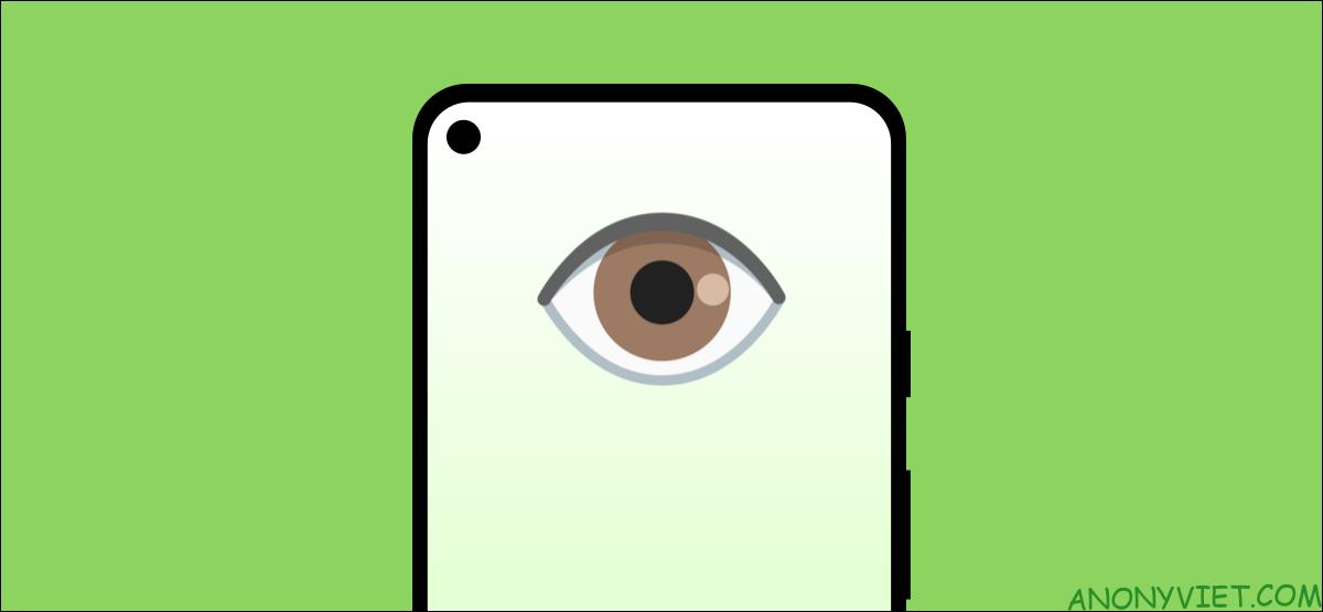 Cách giữ màn hình điện thoại Android luôn sáng khi bạn nhìn vào màn hình