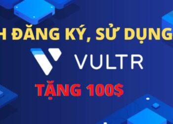 Cách sử dụng VPS Vultr cho người mới bắt đầu - Tặng 100$ Credit 1