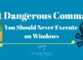Các lệnh nguy hiểm nhất trên Windows bạn không nên dùng 8